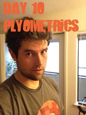 P90X day 10 - Plyometrics
